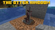 The Otter Kingdom Mod for Minecraft 1.16.3