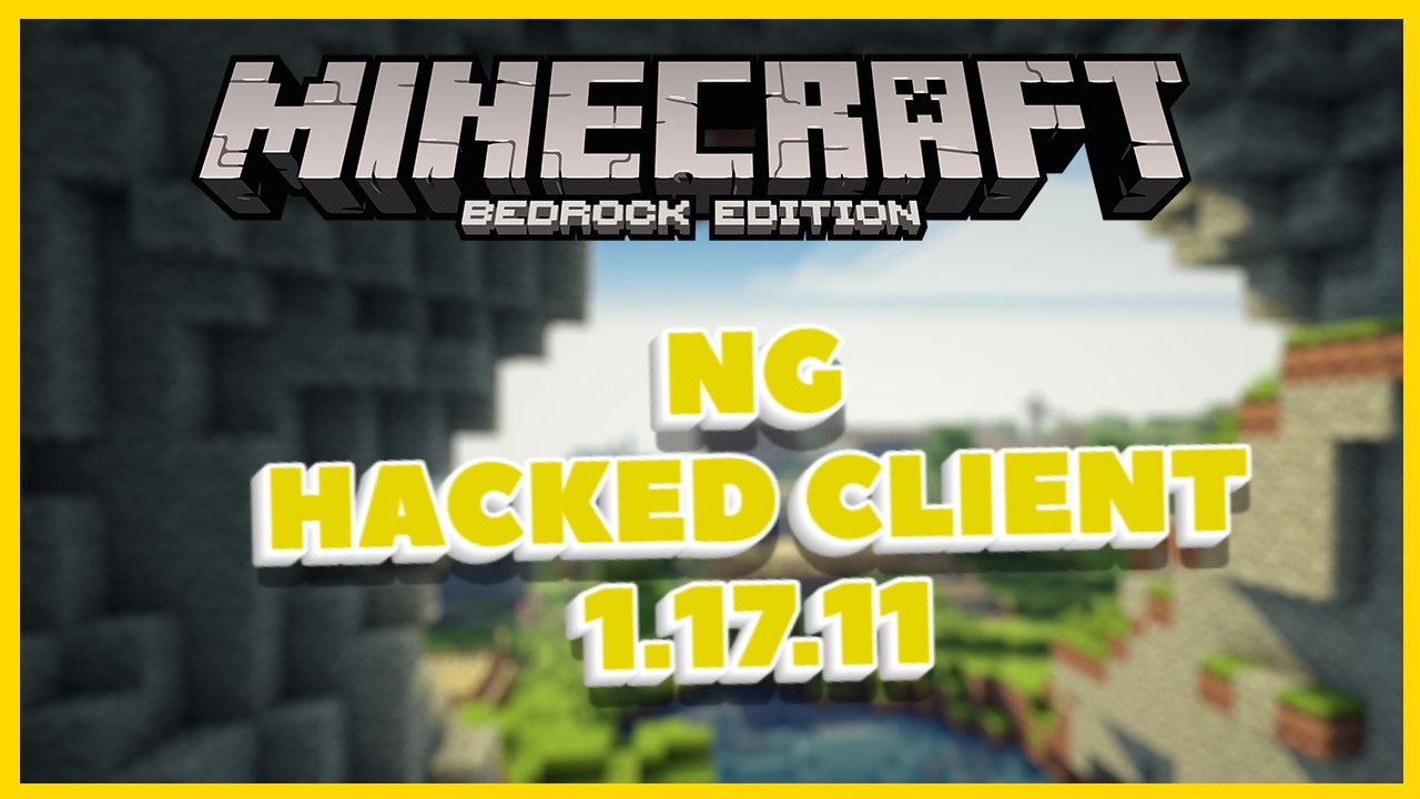 NG hacked Client Minecraft bedrock edition 1.17.11